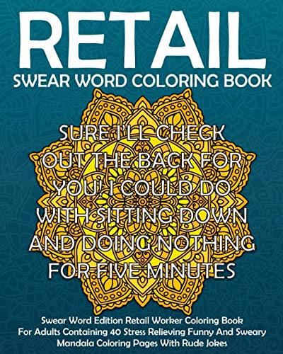 Swear Word Retail Coloring Book: Swear Word Edition Retail Worker Coloring  Book For Adults Containing 40 Stress Relieving Funny Sweary Mandala