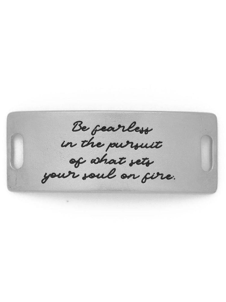 Be fearless in the pursuit of what sets your soul on fire. Sentiment
