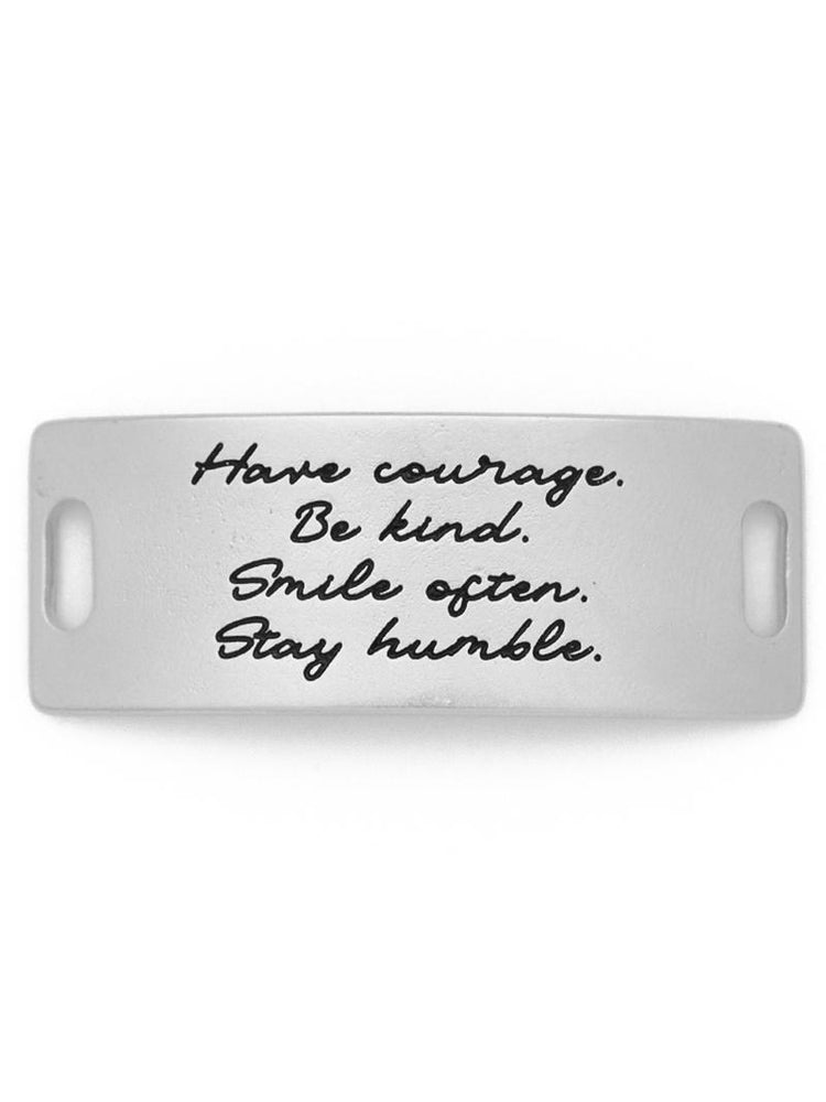 """Have Courage. Be Kind. Smile Often. Stay Humble."" Sentiment - Silver"