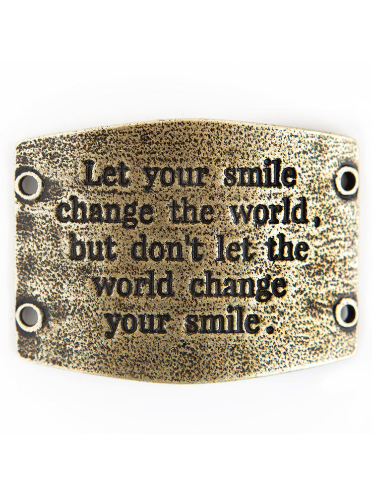 "Vintage Sentiment, ""Let your smile change the world, but don't let the world change your smile."" - Antique Brass for Wide Cuff"