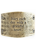 "Vintage Sentiment, ""Start each day with a grateful heart."" - Antique Brass for Wide Cuff"