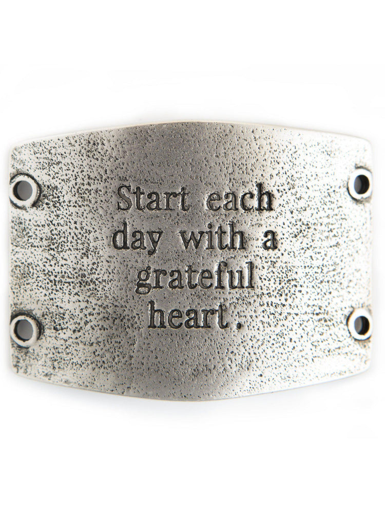 "Vintage Sentiment, ""Start each day with a grateful heart."" - For Wide Cuff"