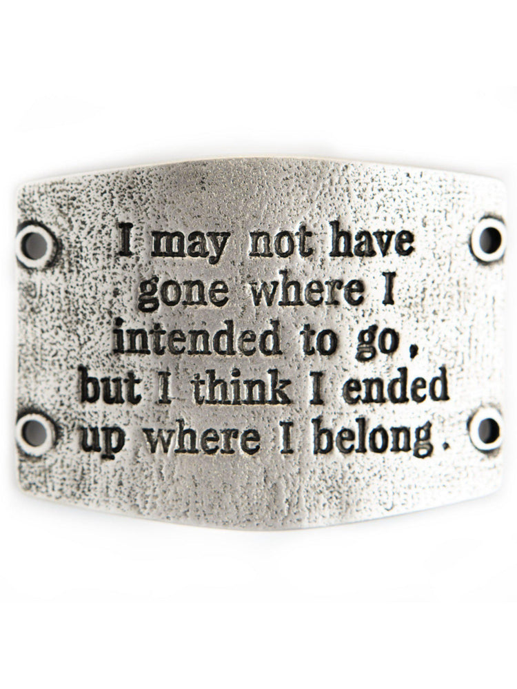 "Vintage Sentiment, ""I may not have gone where I intended to go..."" - For Wide Cuff"