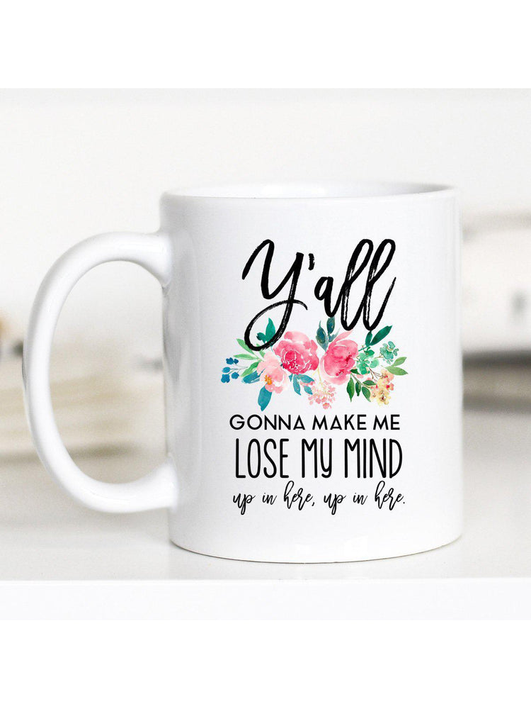 Y'all Gonna Make me Lose my Mind Mug