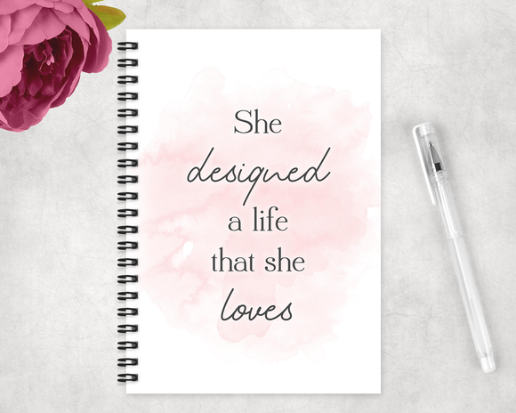 She Designed A Life She Loves Notebook