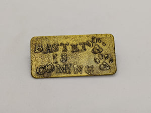 BASTET IS COMING Pin