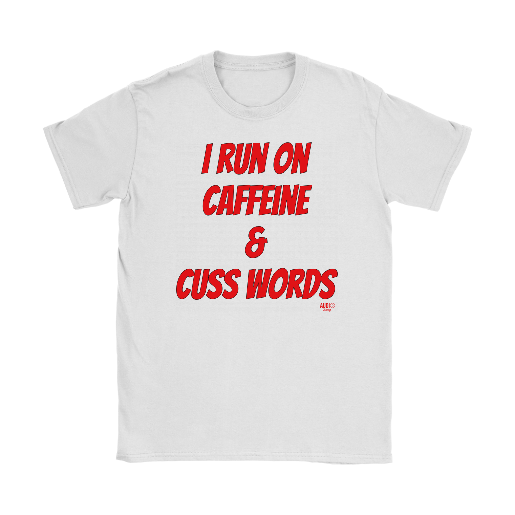I Run On Caffeine & Cuss Words Ladies T-shirt - Audio Swag