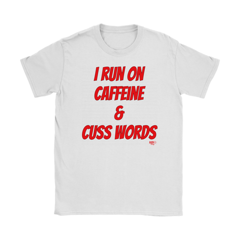 I Run On Caffeine & Cuss Words Ladies T-shirt