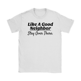 Like A Good Neighbor Stay Over There Ladies T-shirt - Audio Swag