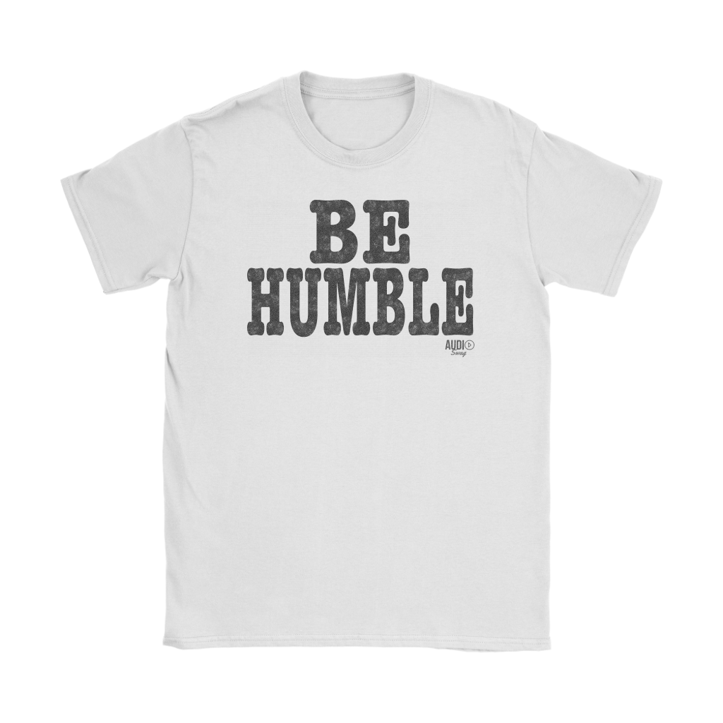 Be Humble Ladies T-shirt - Audio Swag