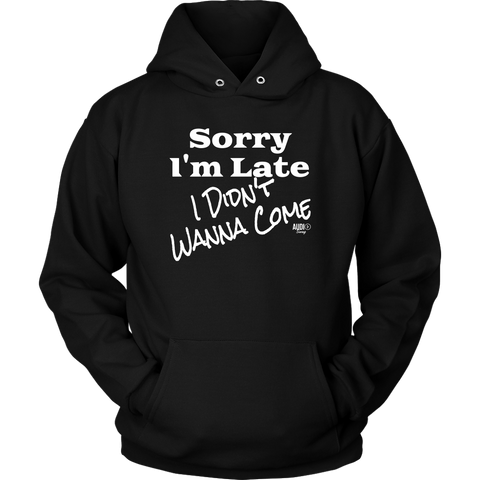 Sorry I'm Late I Didn't Wanna Come (wht) Hoodie