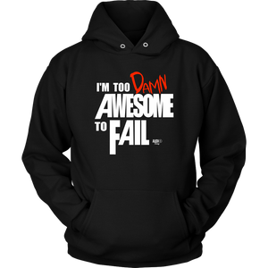 Too Damn Awesome To Fail Hoodie