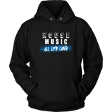 House Music All Life Long Hoodie - Audio Swag