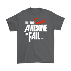 Too Damn Awesome To Fail Mens T-shirt