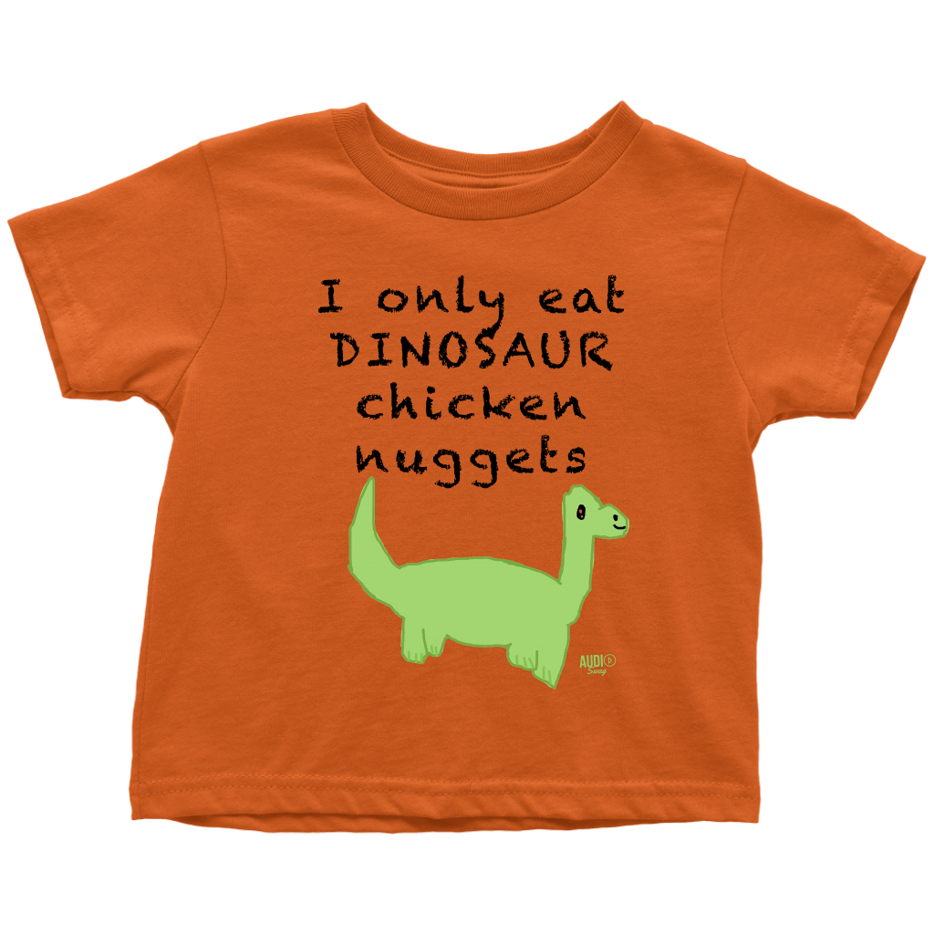 I Only Eat Dinosaur Chicken Nuggets Toddler T-shirt - Audio Swag