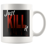 Just Kill It Mug