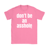 Don't Be An Asshole Ladies T-shirt - Audio Swag