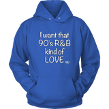 I Want That 90's R&B Kind of LOVE Hoodie - Audio Swag