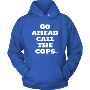 Go Ahead Call The Cops Hoodie