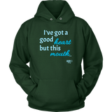 I've Got a Good Heart But This Mouth...Hoodie - Audio Swag
