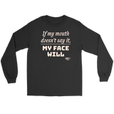 If My Mouth Doesn't Say It, My Face Will Long Sleeve T-shirt - Audio Swag