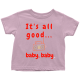 It's All Good Baby, Baby Toddler T-shirt - Audio Swag