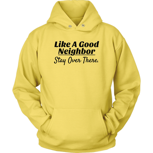 Like A Good Neighbor Stay Over There Hoodie - Audio Swag