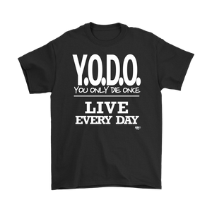Y.O.D.O. Live Every Day Mens T-shirt