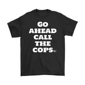 Go Ahead Call The Cops Mens T-shirt