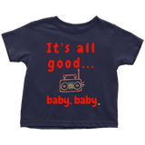 It's All Good Baby, Baby Toddler T-shirt