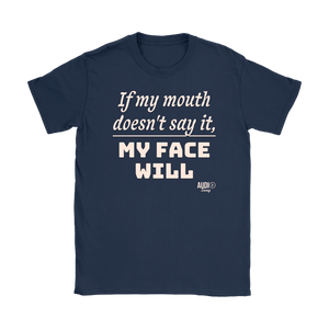 If My Mouth Doesn't Say It, My Face Will Ladies T-shirt - Audio Swag