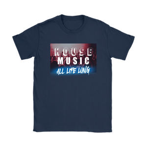 House Music All Life Long Ladies Tee - Audio Swag