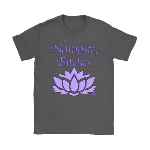 Namaste, Bitches Ladies T-shirt - Audio Swag