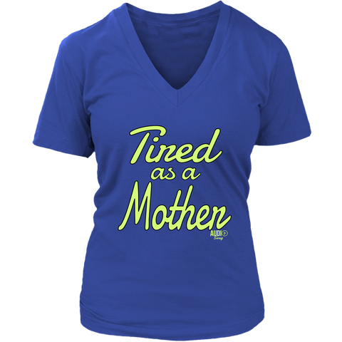 Tired as a Mother Ladies V-neck T-shirt