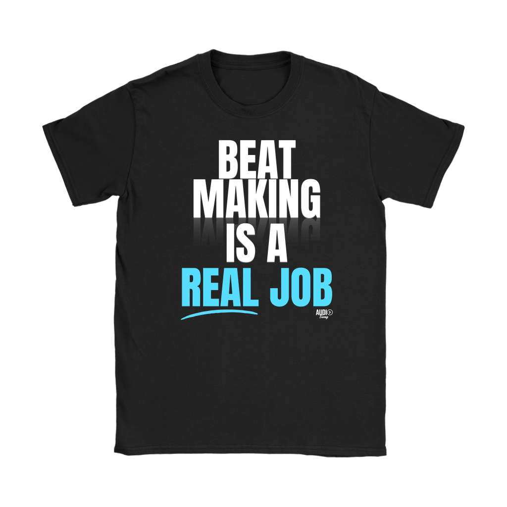Beat Making Is A Real Job Ladies T-shirt - Audio Swag