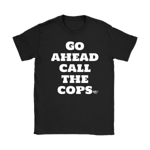 Go Ahead Call The Cops Ladies T-shirt - Audio Swag