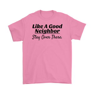 Like A Good Neighbor Stay Over There Mens T-shirt - Audio Swag