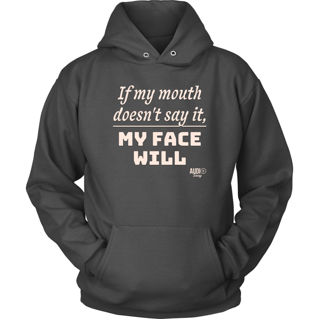 If My Mouth Doesn't Say It, My Face Will Hoodie - Audio Swag