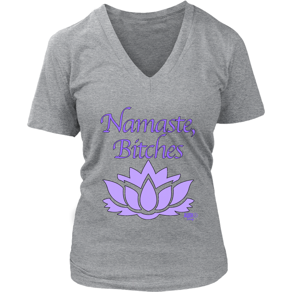 Namaste, Bitches Ladies V-neck T-shirt - Audio Swag