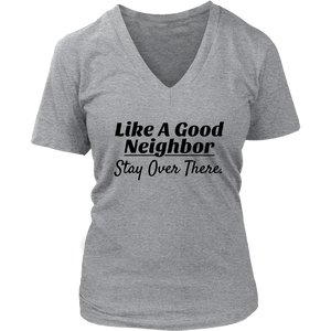 Like A Good Neighbor Stay Over There Ladies V-neck T-shirt - Audio Swag