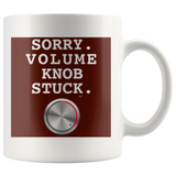 Sorry. Volume Knob Stuck. Mug