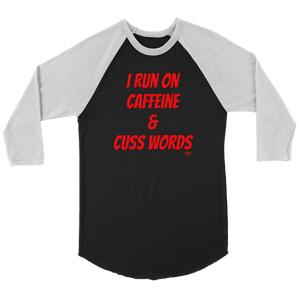 I Run On Caffeine & Cuss Words Raglan