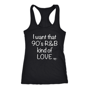I Want That 90's R&B Kind of LOVE Ladies Racerback Tank Top
