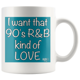 I Want That 90's R&B Kind of LOVE Mug