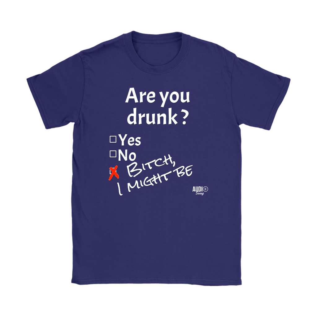 Are You Drunk Ladies T-shirt - Audio Swag