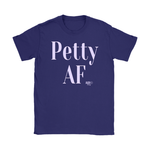 Petty AF Ladies T-shirt