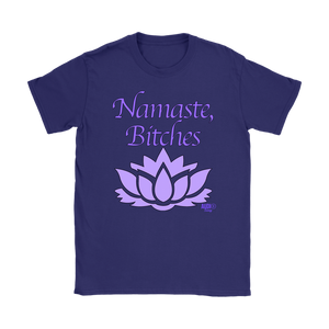Namaste, Bitches Ladies T-shirt