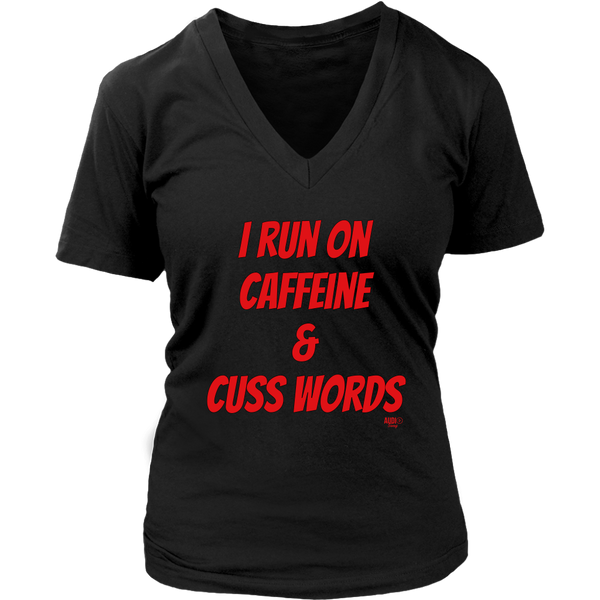 I Run On Caffeine & Cuss Words Ladies V-neck T-shirt