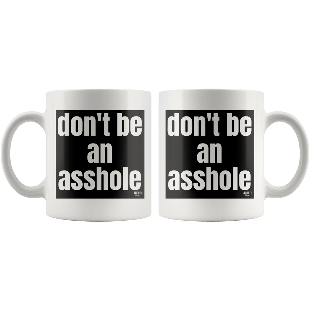 Don't Be An Asshole Mug - Audio Swag