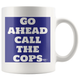 Go Ahead Call The Cops Mug